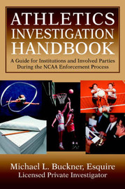 Athletics Investigation Handbook: A Guide for Institutions and Involved Parties During the NCAA Enforcement Process by Michael L Buckner image