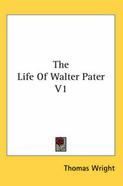 The Life of Walter Pater V1 by Thomas Wright )