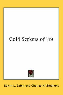 Gold Seekers of '49 by Edwin L. Sabin