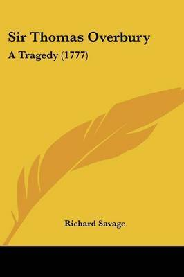 Sir Thomas Overbury: A Tragedy (1777) by Richard Savage
