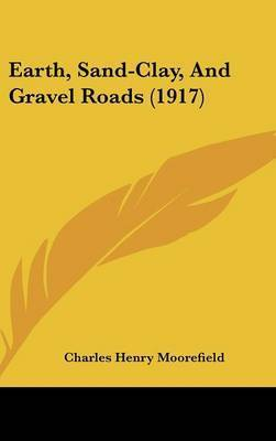 Earth, Sand-Clay, and Gravel Roads (1917) by Charles Henry Moorefield