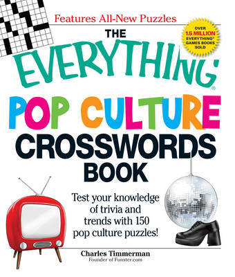 The Everything Pop Culture Crosswords Book: Test Your Knowledge of Trivia and Trends with 150 Pop Culture Puzzles! by Charles Timmerman image