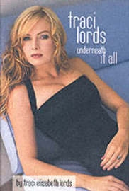 Traci Lords: Underneath it All by Traci Elizabeth Lords image