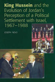 King Hussein and the Evolution of Jordan's Perception of a Political Settlement with Israel, 1967-1988 by Joseph Nevo image