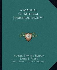 A Manual of Medical Jurisprudence V1 by Alfred Swaine Taylor