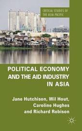 Political Economy and the Aid Industry in Asia by Jane Hutchison