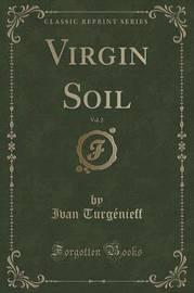 Virgin Soil, Vol. 2 (Classic Reprint) by Ivan Turgenieff