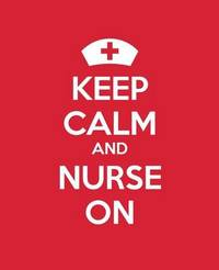 Keep Calm and Nurse on: A Gift Journal for Nurses (Extra Large) by Blue Icon Studio