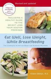 Eat Well, Lose Weight, While Breastfeeding by Eileen Behan