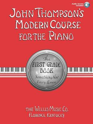 John Thompson's Modern Course for the Piano: The First Grade Book: Something New Every Lesson by John Thompson