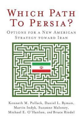 Which Path to Persia? Options for a New American Strategy toward Iran by Kenneth M Pollack