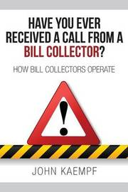 Have You Ever Received a Call from a Bill Collector? by John Kaempf