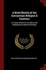 A Brief Sketch of the Zoroastrian Religion & Customs by Ervad Sheriarji Dadabhai Bharucha image