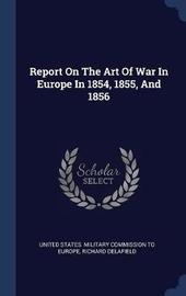 Report on the Art of War in Europe in 1854, 1855, and 1856 by Richard Delafield image