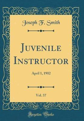 Juvenile Instructor, Vol. 37 by Joseph F. Smith image