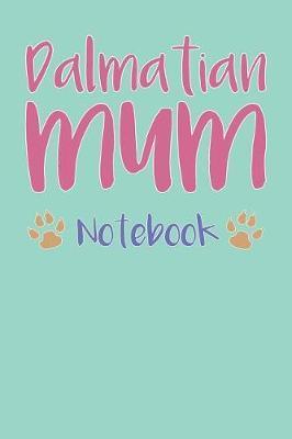 Dalmatian Mum Composition Notebook of Dog Mum Journal by Braydon G