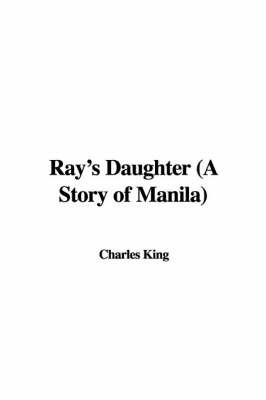 Ray's Daughter (a Story of Manila) by Charles King image