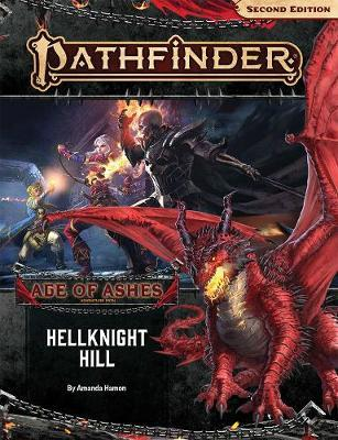 Pathfinder Adventure Path: Hellknight Hill (Age of Ashes 1 of 6) by Amanda Hamon