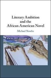 Literary Ambition and the African American Novel by Michael Nowlin
