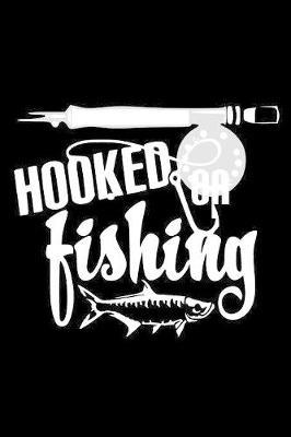 Hooked on Fishing by Fishing Notebooks