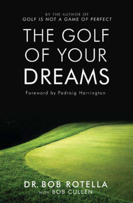 The Golf Of Your Dreams by Dr Bob Rotella