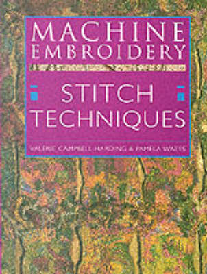 Machine Embroidery: Stitch Techniques by Valerie Campbell-Harding