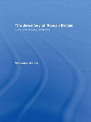 The Jewellery of Roman Britain by Catherine Johns