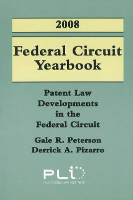 Federal Circuit Yearbook: Patent Law Developments in the Federal Circuit: 2008 by Gale Peterson