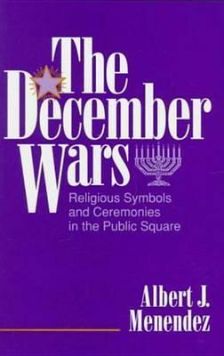 December Wars: Religious Symbols and Ceremonies in the Public Square by Albert J. Menendez image