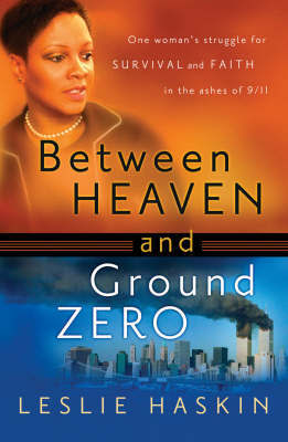 Between Heaven and Ground Zero: One Woman's Struggle for Survival and Faith in the Ashes of 9/11 by Leslie Haskin image