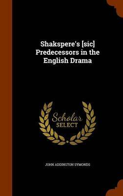Shakspere's [Sic] Predecessors in the English Drama by John Addington Symonds image