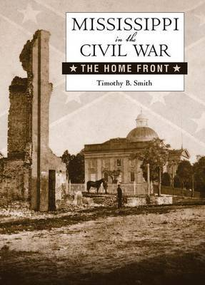 Mississippi in the Civil War by Timothy B Smith