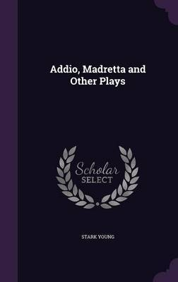 Addio, Madretta and Other Plays by Stark Young image