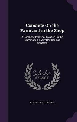 Concrete on the Farm and in the Shop by Henry Colin Campbell