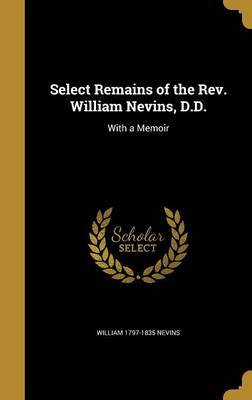 Select Remains of the REV. William Nevins, D.D. by William 1797-1835 Nevins image