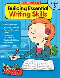 Building Essential Writing Skills: Grade 5 by Scholastic Teaching Resources