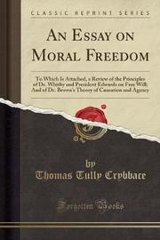 An Essay on Moral Freedom by Thomas Tully Crybbace