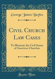 Civil Church Law Cases by George James Bayles image