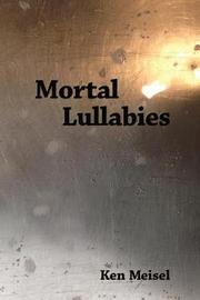 Mortal Lullabies by Ken Meisel image