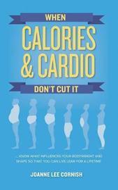 When Calories & Cardio Don't Cut It by Joanne Lee Cornish