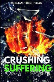 Crushing Suffering by William Thinh Than