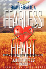 Sowing and Reaping a Fearless Heart: Convicted Not Condemned by David Lee Waters Sr image