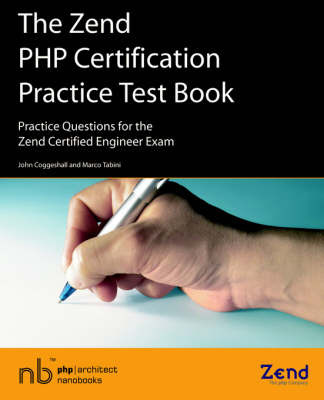The Zend PHP Certification Practice Test Book - Practice Questions for the Zend Certified Engineer Exam by John Coggeshall image