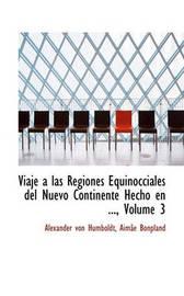 Viaje a Las Regiones Equinocciales del Nuevo Continente Hecho En ..., Volume 3 by Aime Bonpland