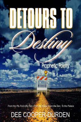 Detours To Destiny Prophetic Poetry by Evangelist, Dee Cooper-Durden