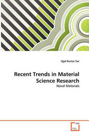 Recent Trends in Material Science Research by Ujjal Kumar Sur