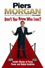 Don't You Know Who I Am?: Insider Diaries of Fame, Power and Naked Ambition by Piers Morgan image