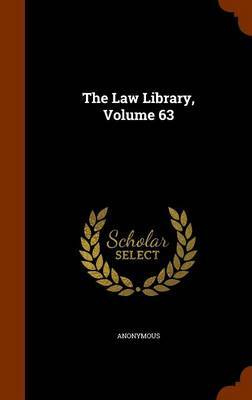 The Law Library, Volume 63 by * Anonymous