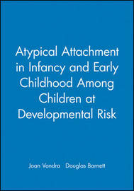 Atypical Attachment in Infancy and Early Childhood Among Children at Developmental Risk by Joan Vondra image