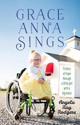 Grace Anna Sings: A Story of Hope Through a Little Girl with a Big Voice by Angela Rodgers image